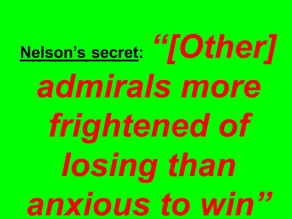 Nelson's secret: [Other] admirals more frightened of losing than anxious to win