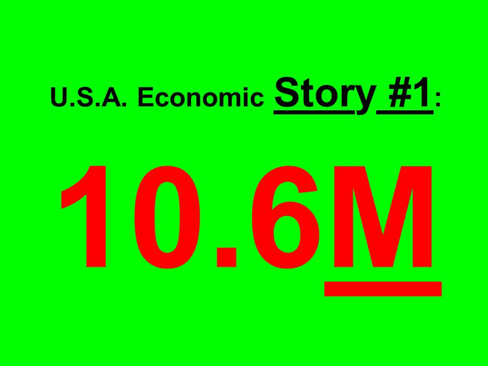 U.S.A. Economic Story #1 : 10.6M