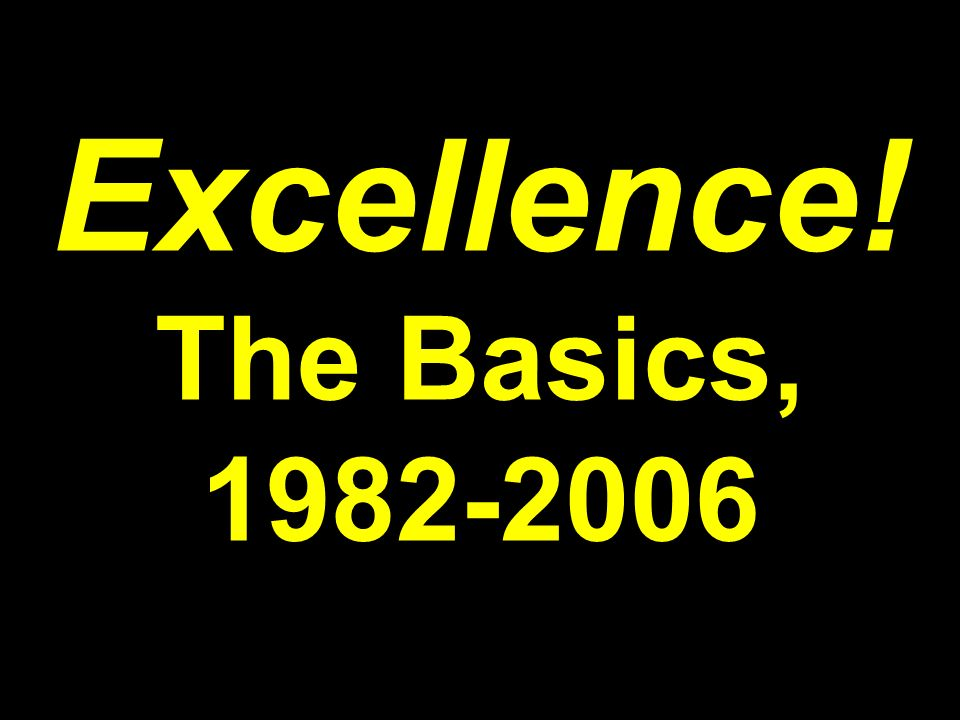 Excellence! The Basics, 1982-2006