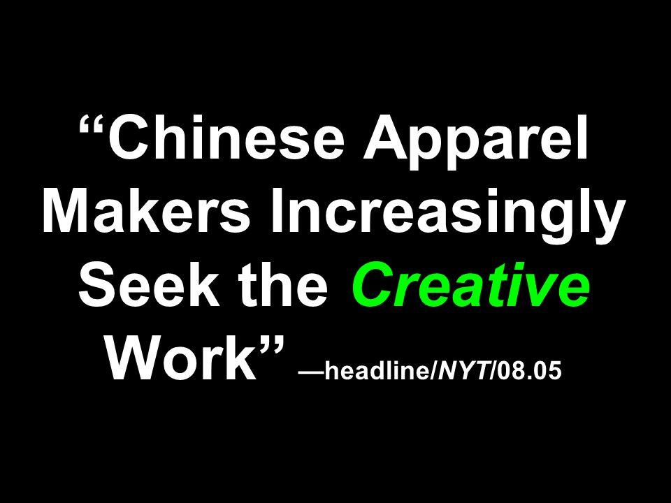 Chinese Apparel Makers Increasingly Seek the Creative Work —headline/NYT/08.05