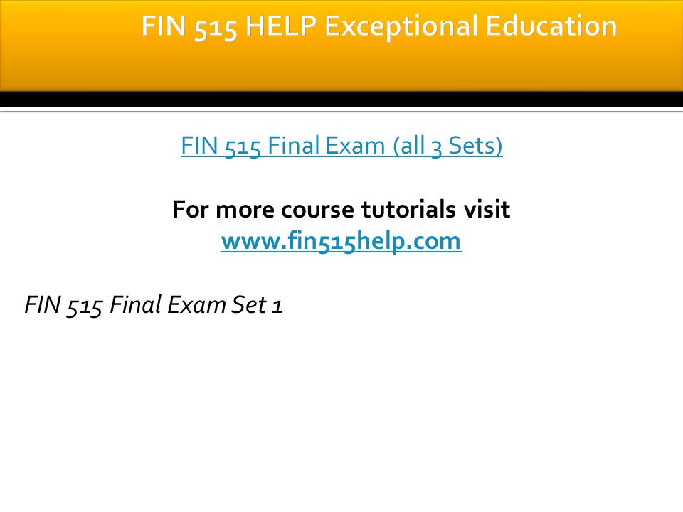 fin 515 final exam 1 Best resources for homework help: fin 515 course find fin 515 assignments, discussions, quiz and final exam all our tutorials are delivered immediately via e-mail.