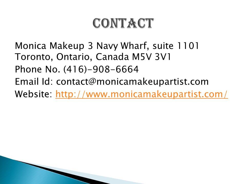 Monica Makeup 3 Navy Wharf, suite 1101 Toronto, Ontario, Canada M5V 3V1 Phone No.