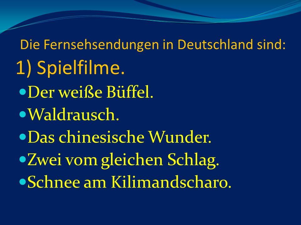 Die Fernsehsendungen in Deutschland sind: 1) Spielfilme.