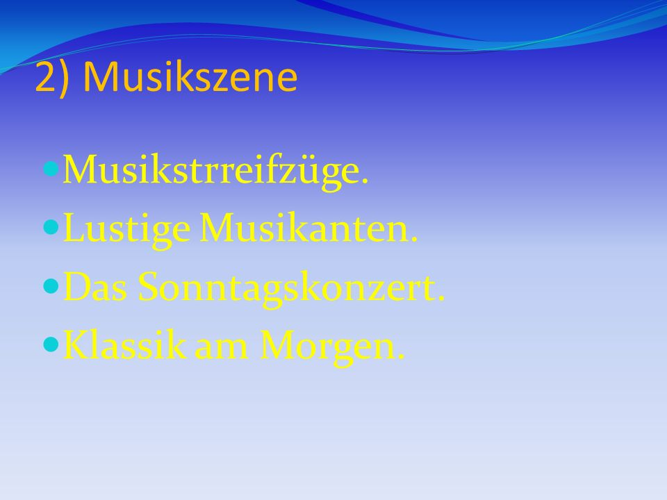 2) Musikszene Musikstrreifzüge. Lustige Musikanten. Das Sonntagskonzert. Klassik am Morgen.