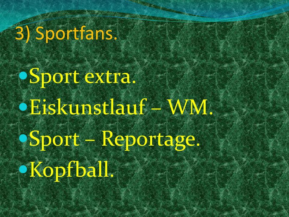 3) Sportfans. Sport extra. Eiskunstlauf – WM. Sport – Reportage. Kopfball.