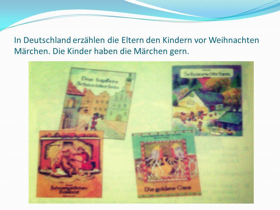 In Deutschland erzählen die Eltern den Kindern vor Weihnachten Märchen.