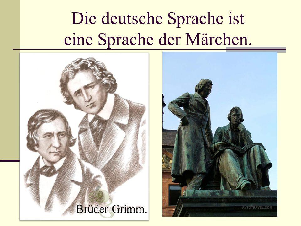 Die deutsche Sprache ist eine Sprache der Märchen. Br ü der Grimm.