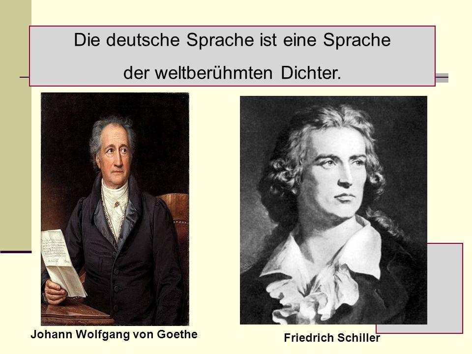 Die deutsche Sprache ist eine Sprache der weltberühmten Dichter.