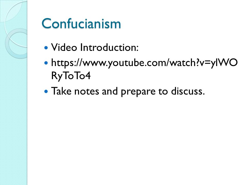 Confucianism Video Introduction: https://www.youtube.com/watch v=ylWO RyToTo4 Take notes and prepare to discuss.