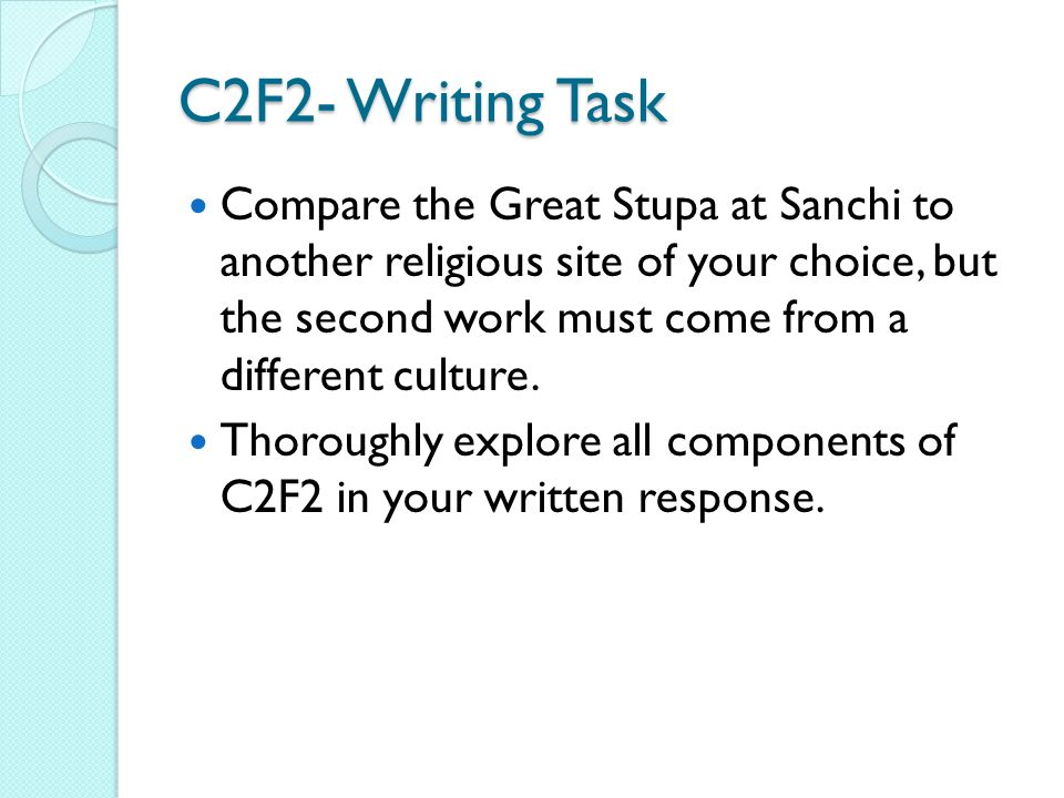 C2F2- Writing Task Compare the Great Stupa at Sanchi to another religious site of your choice, but the second work must come from a different culture.