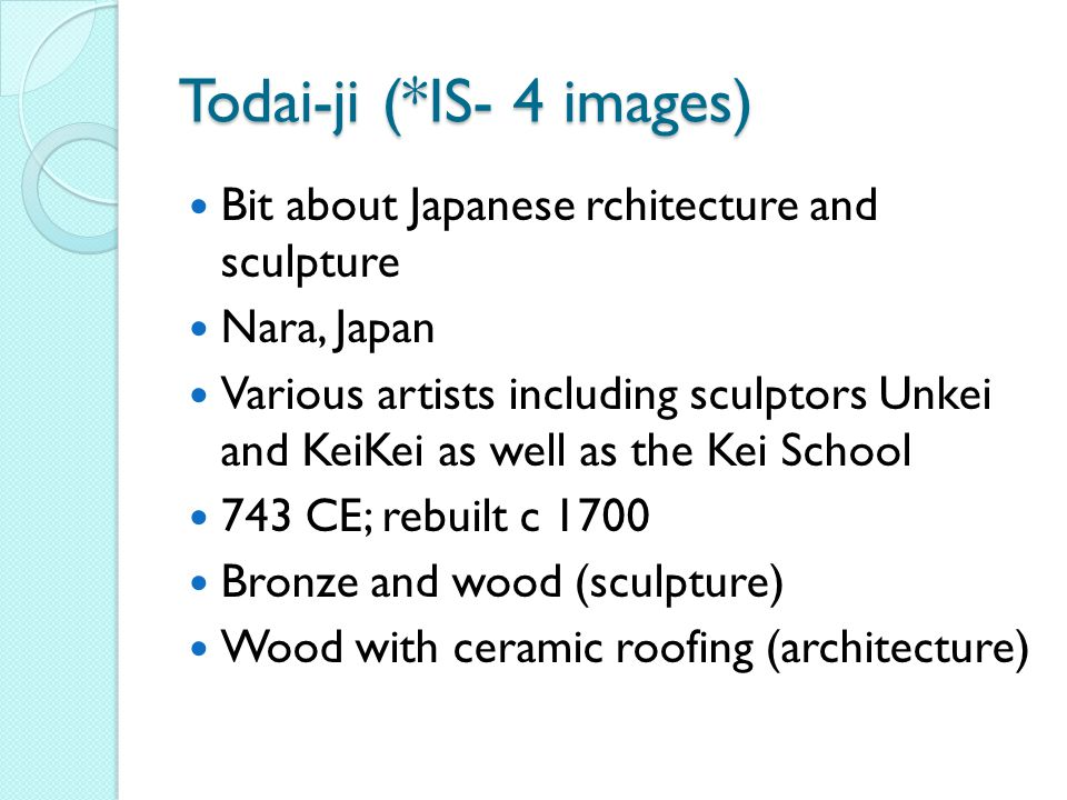 Bit about Japanese rchitecture and sculpture Nara, Japan Various artists including sculptors Unkei and KeiKei as well as the Kei School 743 CE; rebuilt c 1700 Bronze and wood (sculpture) Wood with ceramic roofing (architecture)