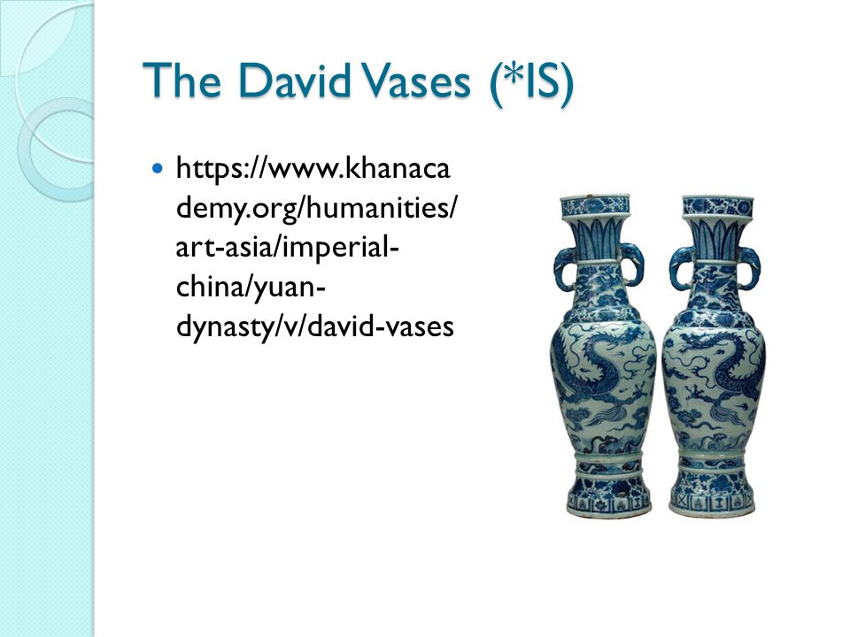 The David Vases (*IS) https://www.khanaca demy.org/humanities/ art-asia/imperial- china/yuan- dynasty/v/david-vases