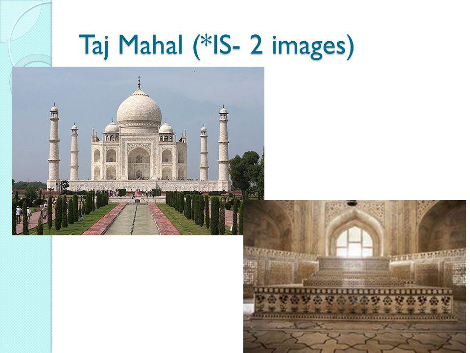 Taj Mahal (*IS- 2 images)