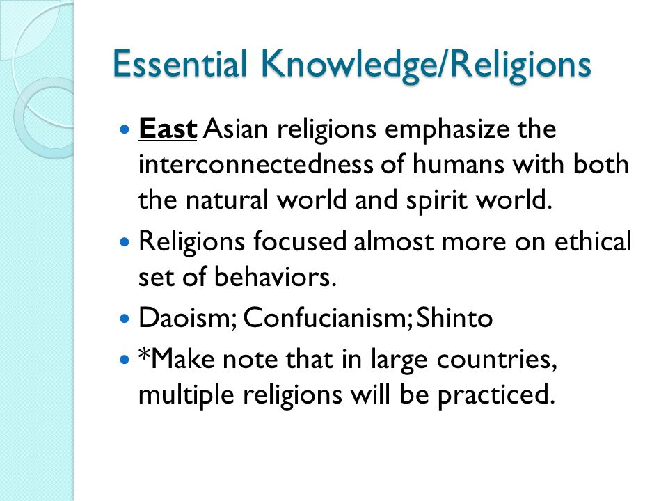 Essential Knowledge/Religions East Asian religions emphasize the interconnectedness of humans with both the natural world and spirit world.