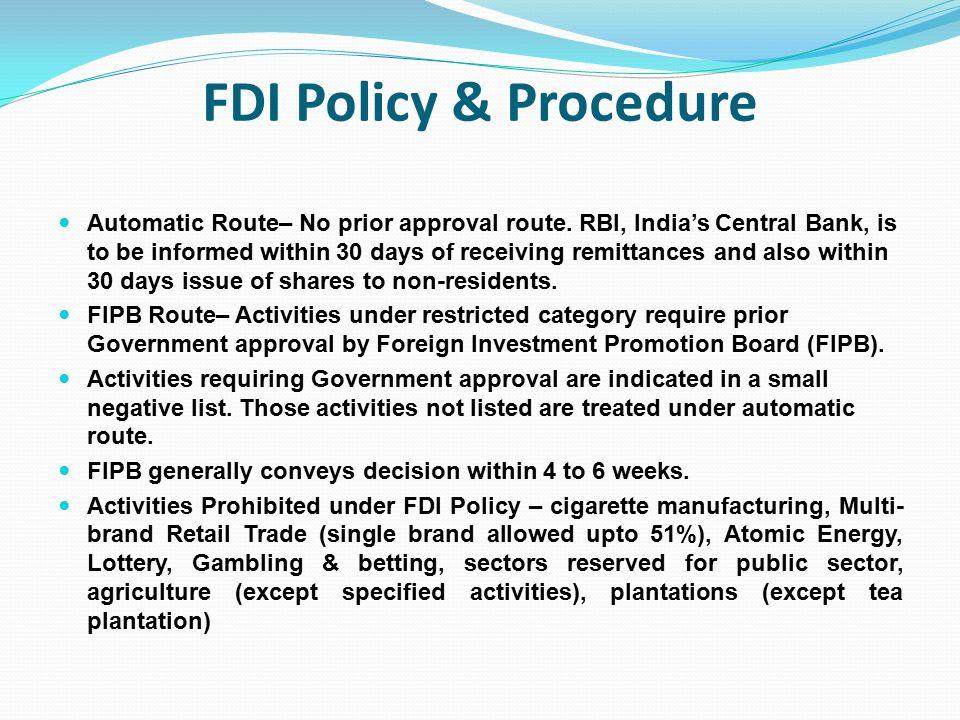 FDI Policy & Procedure Automatic Route– No prior approval route.
