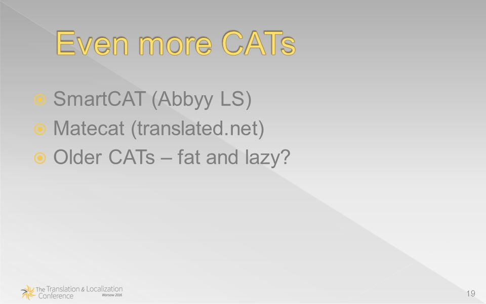  SmartCAT (Abbyy LS)  Matecat (translated.net)  Older CATs – fat and lazy 19