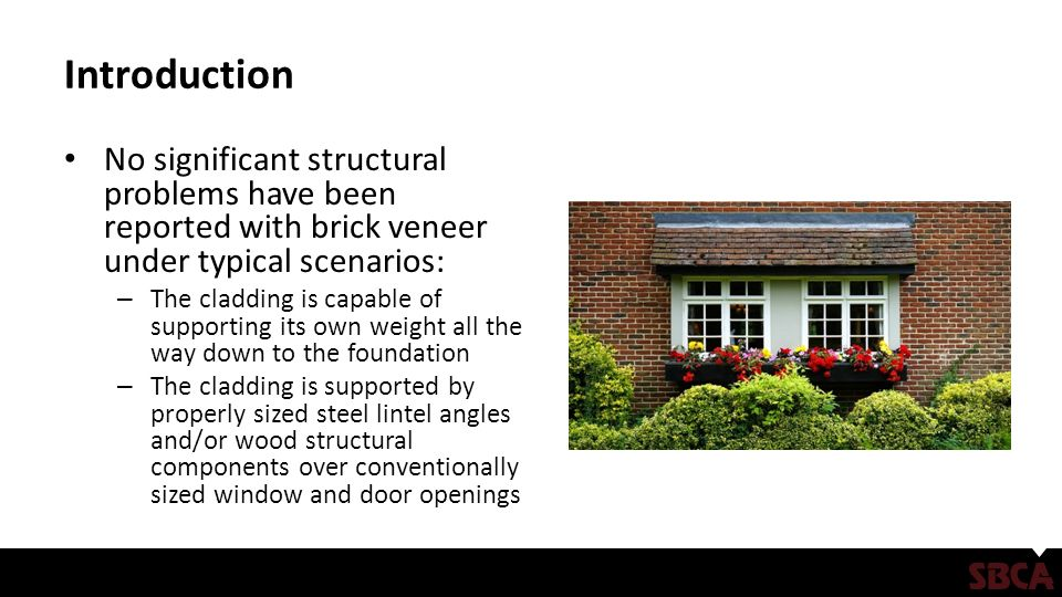 9 Introduction No Significant Structural Problems Have Been Reported With Brick  Veneer ...