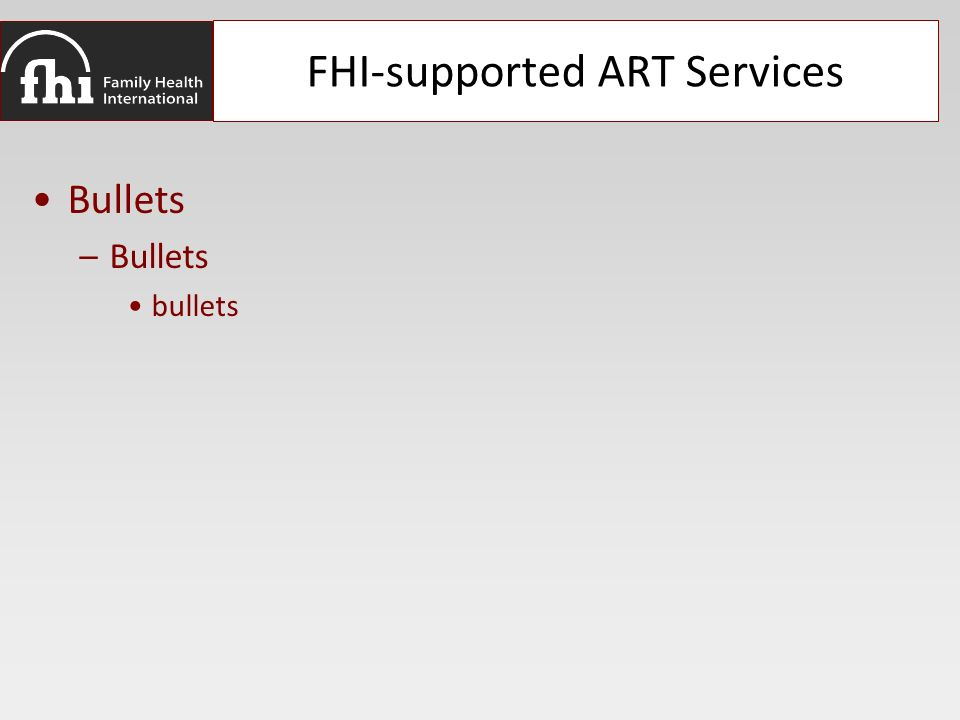 FHI-supported ART Services Bullets –Bullets bullets
