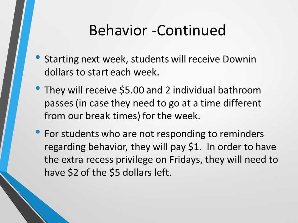 Behavior -Continued Starting next week, students will receive Downin dollars to start each week.