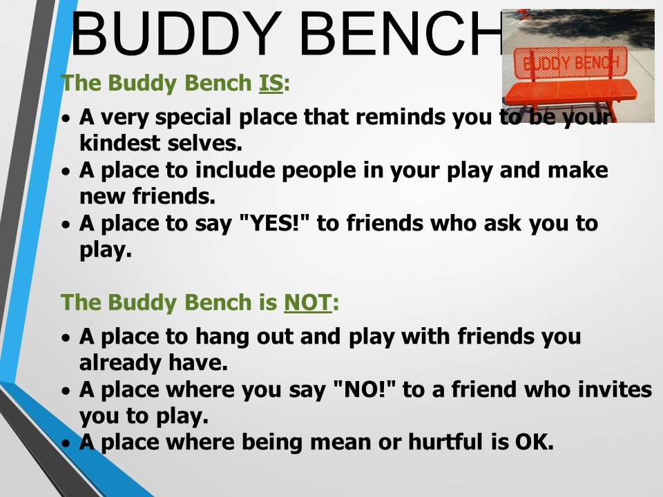 BUDDY BENCH The Buddy Bench IS:  A very special place that reminds you to be your kindest selves.