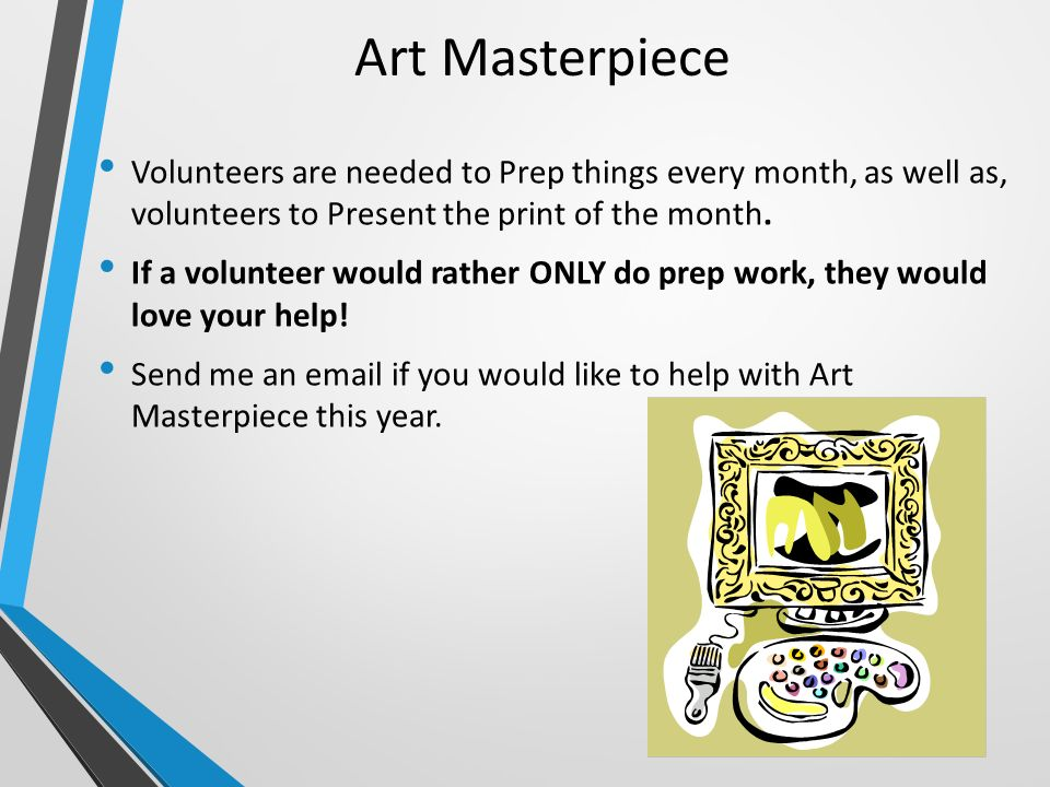 Art Masterpiece Volunteers are needed to Prep things every month, as well as, volunteers to Present the print of the month.