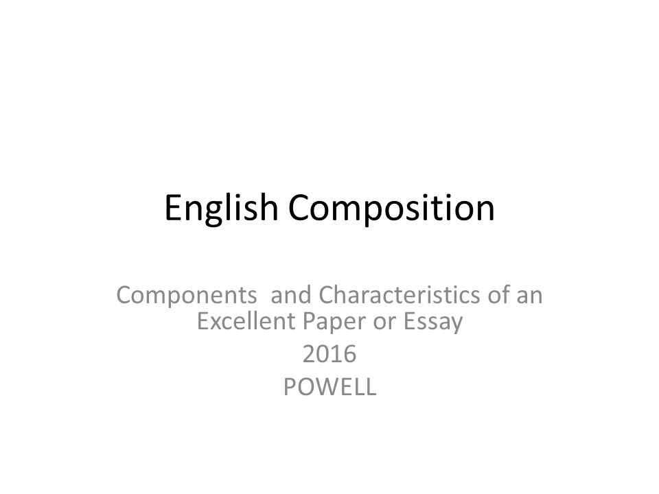 english composition components and characteristics of an excellent  1 english composition components and characteristics of an excellent paper or essay 2016 powell