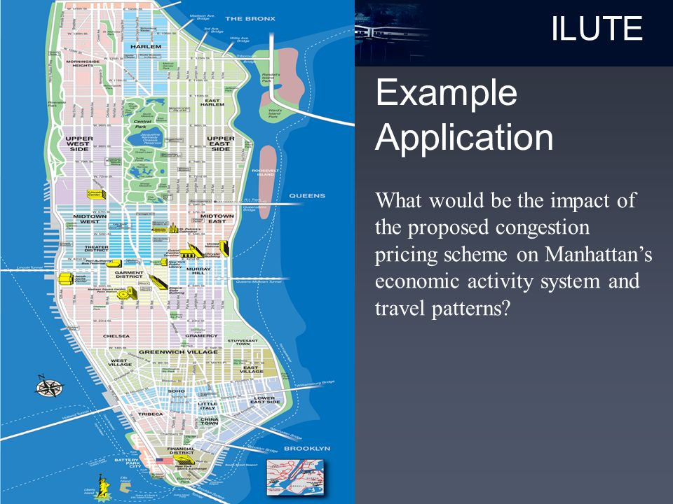 ILUTE Example Application What would be the impact of the proposed congestion pricing scheme on Manhattan's economic activity system and travel patterns