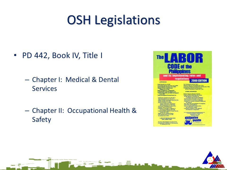 OSH Legislations PD 442, Book IV, Title I – Chapter I: Medical & Dental Services – Chapter II: Occupational Health & Safety