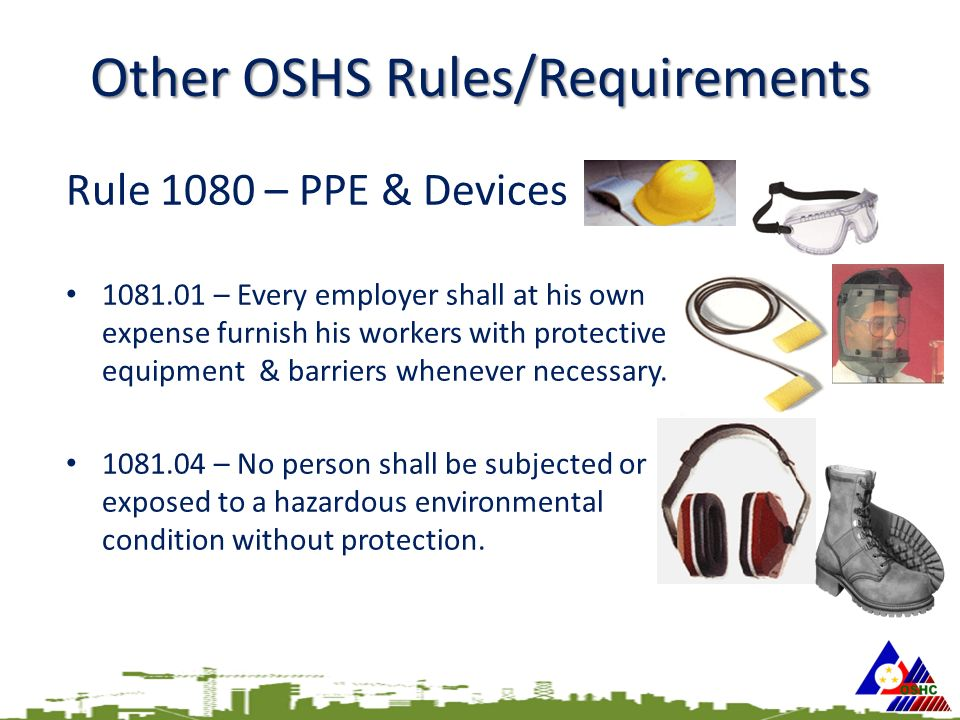 Rule 1080 – PPE & Devices 1081.01 – Every employer shall at his own expense furnish his workers with protective equipment & barriers whenever necessary.