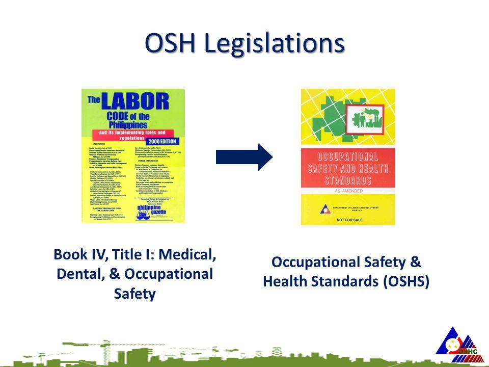 OSH Legislations Book IV, Title I: Medical, Dental, & Occupational Safety Occupational Safety & Health Standards (OSHS)