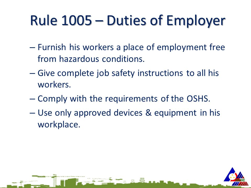 Rule 1005 – Duties of Employer – Furnish his workers a place of employment free from hazardous conditions.