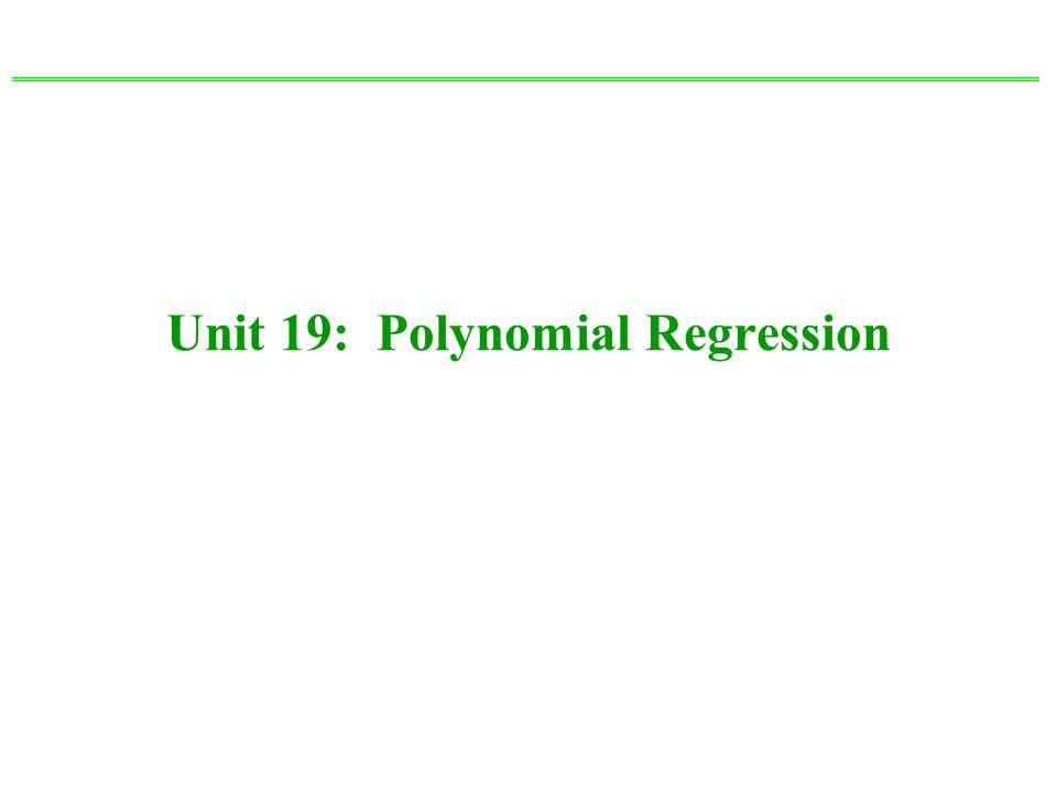 Unit 19: Polynomial Regression