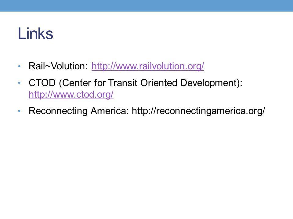Links Rail~Volution: http://www.railvolution.org/http://www.railvolution.org/ CTOD (Center for Transit Oriented Development): http://www.ctod.org/ http://www.ctod.org/ Reconnecting America: http://reconnectingamerica.org/