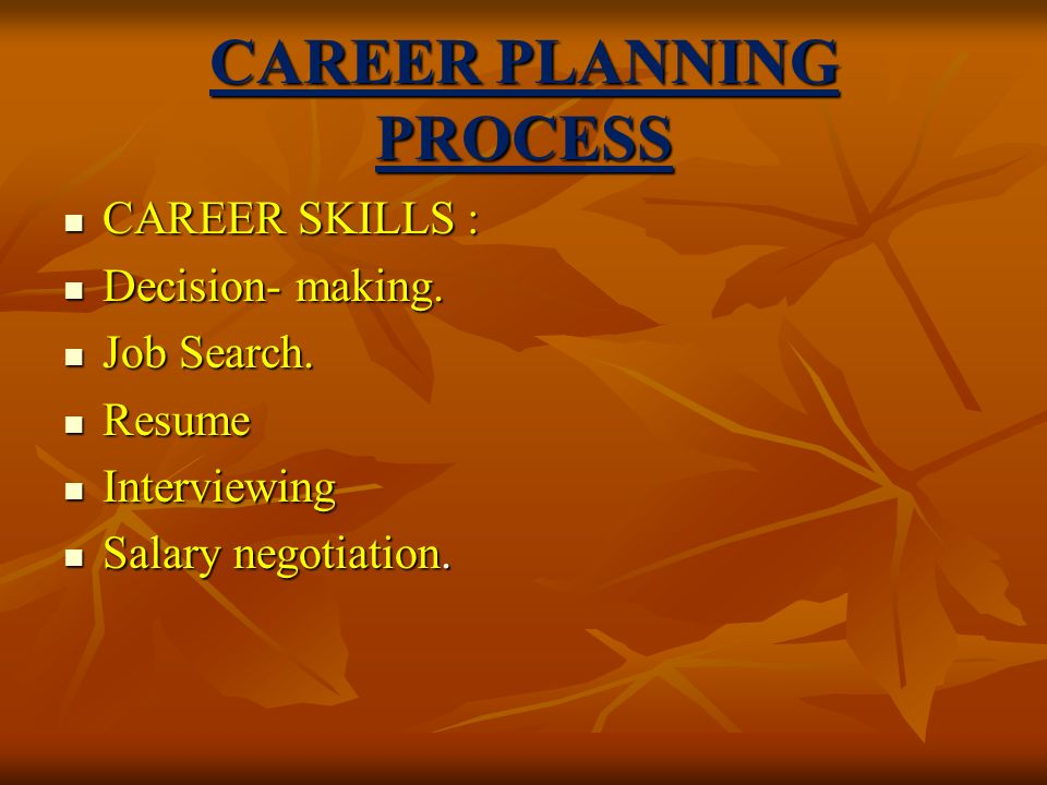 CAREER PLANNING PROCESS CAREER SKILLS : CAREER SKILLS : Decision- making.
