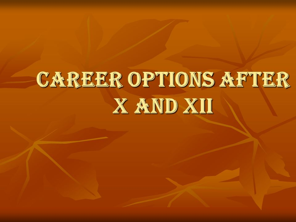 CAREER OPTIONS AFTER X AND XII