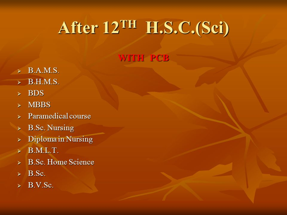 After 12 TH H.S.C.(Sci) WITH PCB  B.A.M.S.  B.H.M.S.
