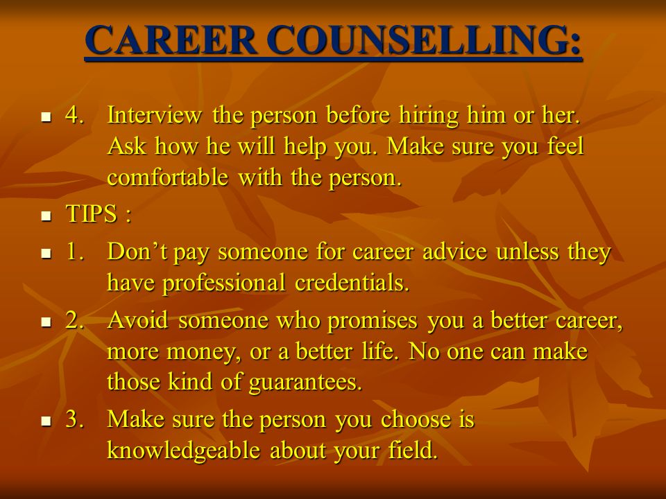 CAREER COUNSELLING: 4.Interview the person before hiring him or her.