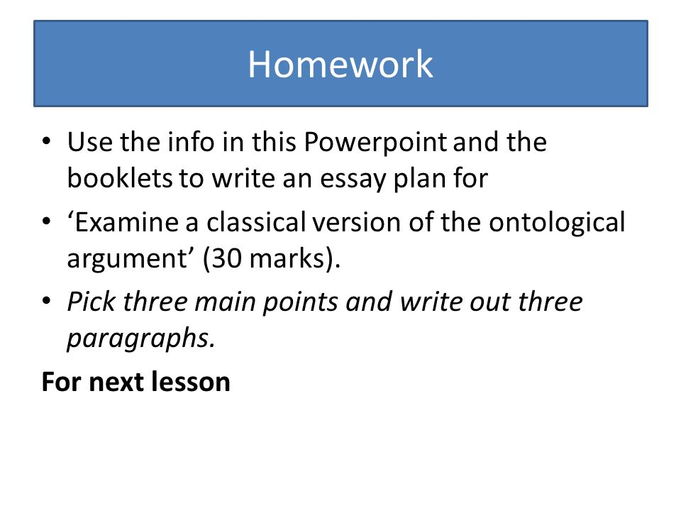 ontological argument ontological is from the greek word for being homework use the info in this powerpoint and the booklets to write an essay plan for