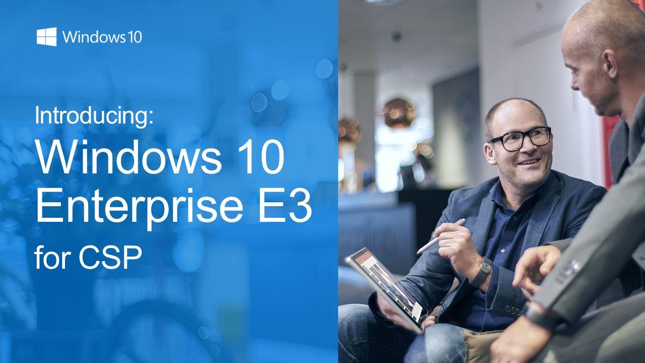 Introducing windows 10 enterprise e3 for csp a better way for smbs 1 introducing windows 10 enterprise e3 for csp ccuart Choice Image