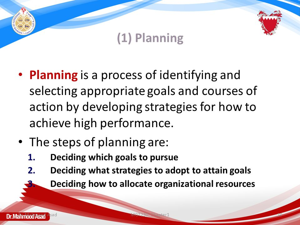 (1) Planning Planning is a process of identifying and selecting appropriate goals and courses of action by developing strategies for how to achieve hi