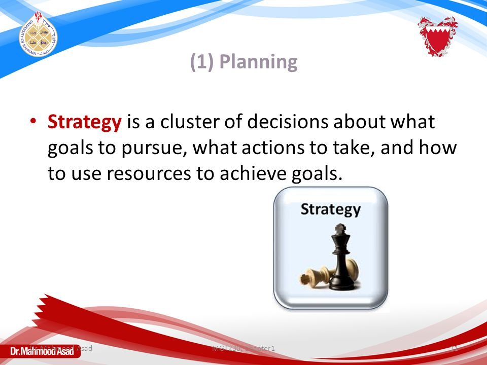 (1) Planning Strategy is a cluster of decisions about what goals to pursue, what actions to take, and how to use resources to achieve goals.
