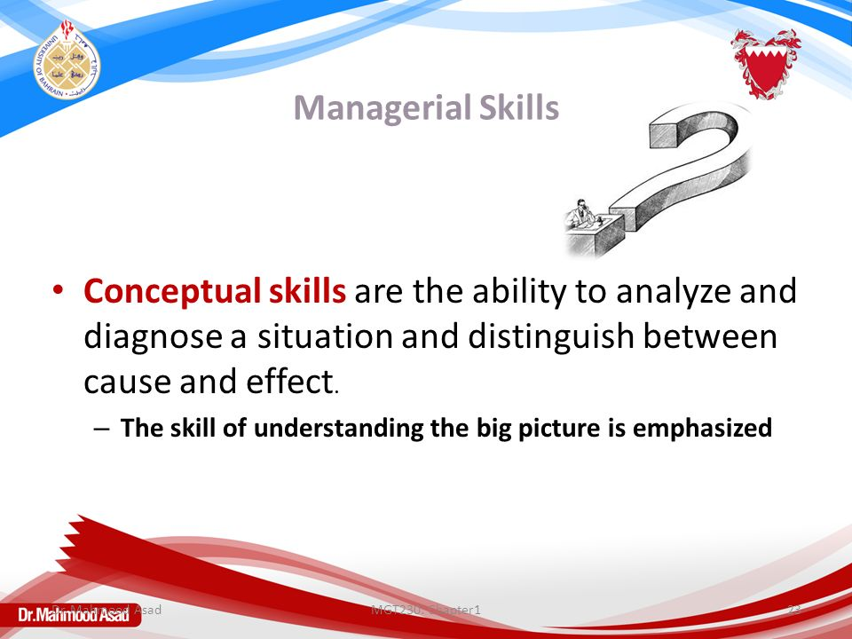 Managerial Skills Conceptual skills are the ability to analyze and diagnose a situation and distinguish between cause and effect. – The skill of under