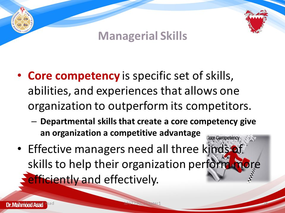Managerial Skills Core competency is specific set of skills, abilities, and experiences that allows one organization to outperform its competitors. –