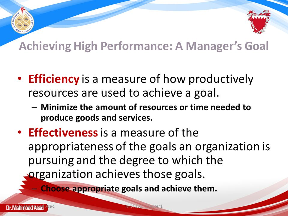 Achieving High Performance: A Manager's Goal Efficiency is a measure of how productively resources are used to achieve a goal.