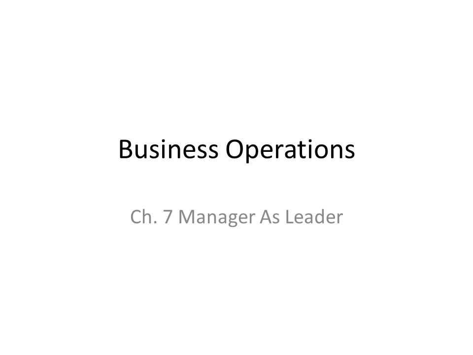 Business Operations Ch. 7 Manager As Leader