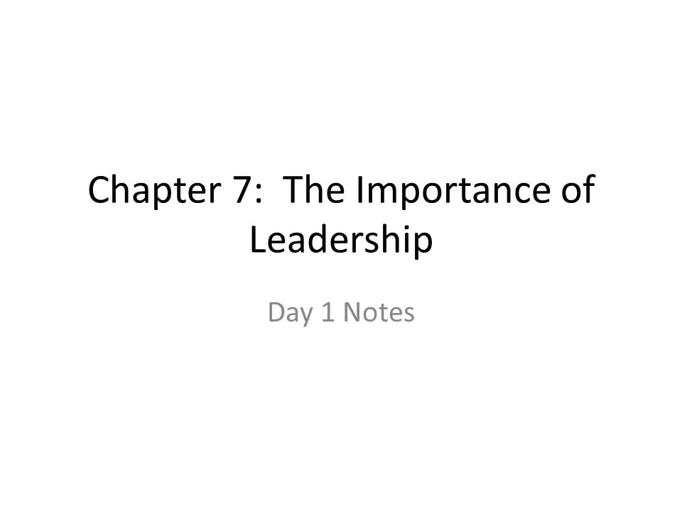 Chapter 7: The Importance of Leadership Day 1 Notes
