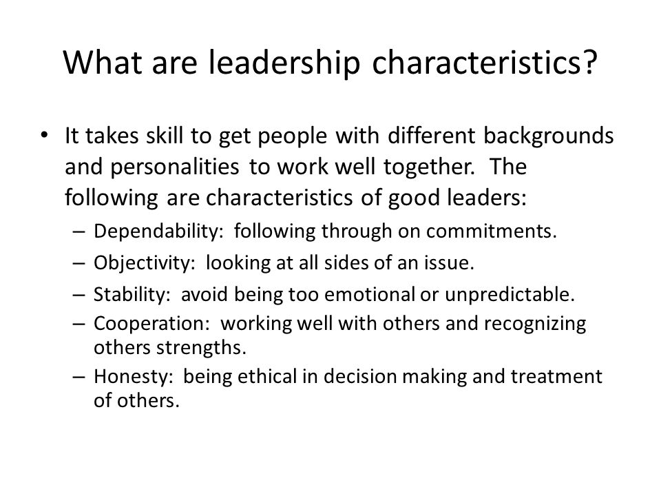 How does one develop leadership characteristics.Study leadership.
