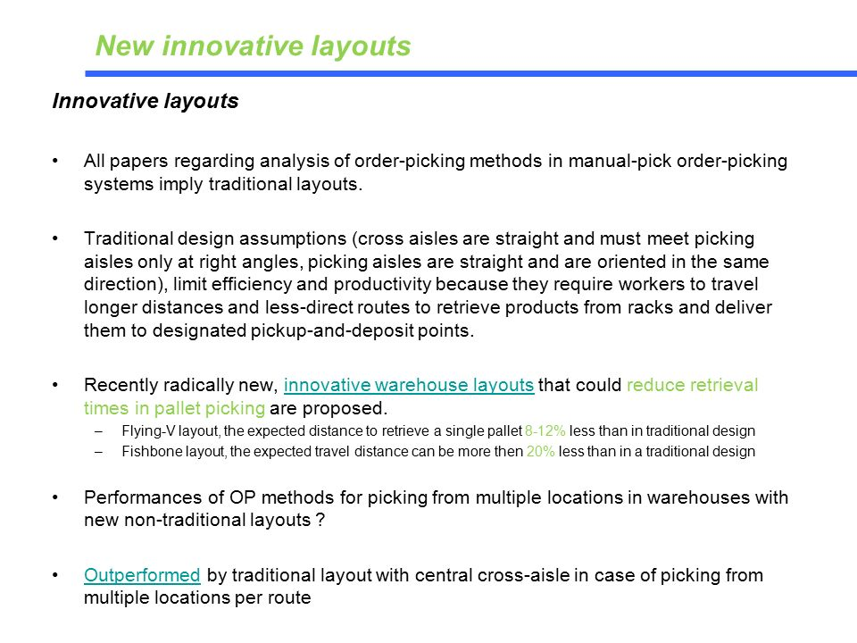 Innovative layouts All papers regarding analysis of order-picking methods in manual-pick order-picking systems imply traditional layouts.