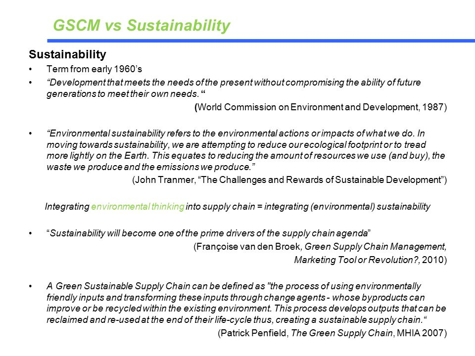 Sustainability Term from early 1960's Development that meets the needs of the present without compromising the ability of future generations to meet their own needs.