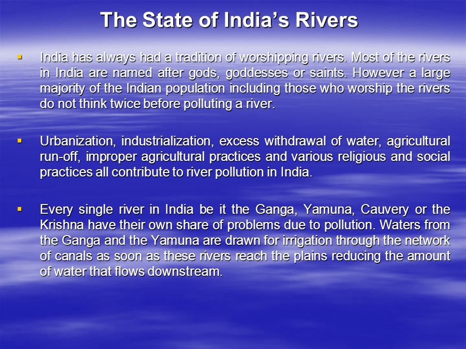 The State of India's Rivers  India has always had a tradition of worshipping rivers.